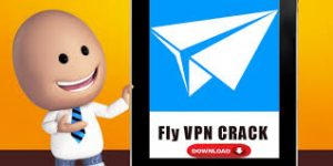 FlyVPN 6.0.3.0 Crack Torrent With Free Activation Key[Portable]2020